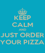 KEEP CALM AND JUST ORDER YOUR PIZZA - Personalised Poster A4 size