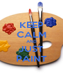 KEEP CALM AND JUST PAINT - Personalised Poster A4 size