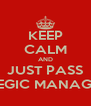 KEEP CALM AND JUST PASS STRATEGIC MANAGEMENT - Personalised Poster A4 size