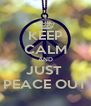 KEEP CALM AND JUST  PEACE OUT - Personalised Poster A4 size