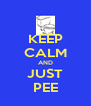KEEP CALM AND JUST PEE - Personalised Poster A4 size
