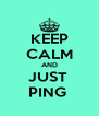KEEP CALM AND JUST  PING  - Personalised Poster A4 size