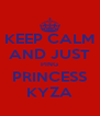 KEEP CALM AND JUST PING PRINCESS KYZA - Personalised Poster A4 size