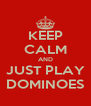 KEEP CALM AND JUST PLAY DOMINOES - Personalised Poster A4 size