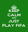 KEEP CALM AND JUST PLAY FIFA - Personalised Poster A4 size