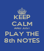 KEEP CALM AND JUST PLAY THE 8th NOTES - Personalised Poster A4 size
