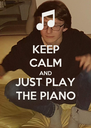 KEEP CALM AND JUST PLAY THE PIANO - Personalised Poster A4 size