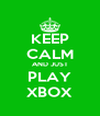 KEEP CALM AND JUST PLAY XBOX - Personalised Poster A4 size