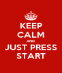 KEEP CALM AND JUST PRESS START - Personalised Poster A4 size