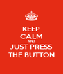 KEEP CALM AND JUST PRESS THE BUTTON - Personalised Poster A4 size