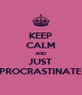 KEEP CALM AND JUST  PROCRASTINATE - Personalised Poster A4 size