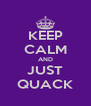 KEEP CALM AND JUST QUACK - Personalised Poster A4 size