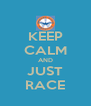 KEEP CALM AND JUST RACE - Personalised Poster A4 size