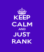 KEEP CALM AND JUST RANK - Personalised Poster A4 size
