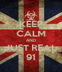KEEP CALM AND JUST REAL 91 - Personalised Poster A4 size