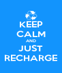 KEEP CALM AND JUST RECHARGE - Personalised Poster A4 size