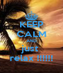 KEEP CALM AND just  relax !!!!!! - Personalised Poster A4 size