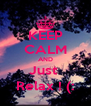 KEEP CALM AND Just  Relax ! (: - Personalised Poster A4 size