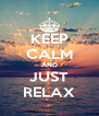 KEEP CALM AND JUST RELAX - Personalised Poster A4 size