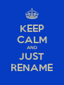 KEEP CALM AND JUST RENAME - Personalised Poster A4 size
