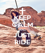 KEEP CALM AND JUST RIDE - Personalised Poster A4 size