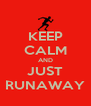 KEEP CALM AND JUST RUNAWAY - Personalised Poster A4 size