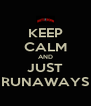 KEEP CALM AND JUST RUNAWAYS - Personalised Poster A4 size