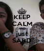 KEEP CALM AND just SARD - Personalised Poster A4 size