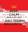 "KEEP CALM AND JUST SAY "" AKU TERIMA NIKAHNYA"" - Personalised Poster A4 size"