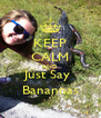 KEEP CALM AND Just Say  Banannas - Personalised Poster A4 size