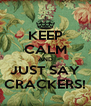 KEEP CALM AND JUST SAY CRACKERS! - Personalised Poster A4 size