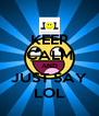 KEEP CALM AND JUST SAY LOL - Personalised Poster A4 size