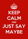KEEP CALM AND JUST SAY MAYBE - Personalised Poster A4 size