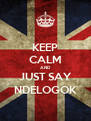 KEEP CALM AND JUST SAY NDELOGOK - Personalised Poster A4 size