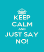 KEEP CALM AND JUST SAY NO! - Personalised Poster A4 size