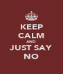 KEEP CALM AND JUST SAY NO - Personalised Poster A4 size