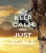 KEEP CALM AND JUST SCALE - Personalised Poster A4 size