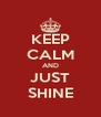 KEEP CALM AND JUST SHINE - Personalised Poster A4 size