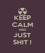 KEEP CALM AND JUST SHIT ! - Personalised Poster A4 size