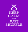 KEEP CALM AND JUST SHUFFLE - Personalised Poster A4 size