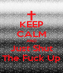 KEEP CALM AND Just Shut The Fuck Up - Personalised Poster A4 size