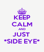 KEEP CALM AND JUST  *SIDE EYE* - Personalised Poster A4 size