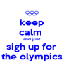 keep calm  and just sigh up for the olympics - Personalised Poster A4 size