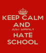 KEEP CALM AND  JUST SIMPILY HATE SCHOOL - Personalised Poster A4 size