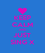 KEEP CALM AND JUST SING X - Personalised Poster A4 size