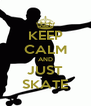 KEEP CALM AND JUST SKATE - Personalised Poster A4 size