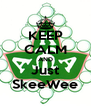 KEEP CALM AND Just SkeeWee - Personalised Poster A4 size