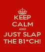 KEEP CALM AND JUST SLAP THE B1*CH! - Personalised Poster A4 size