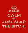 KEEP CALM AND JUST SLAP THE BITCH! - Personalised Poster A4 size