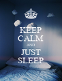 KEEP CALM AND JUST SLEEP - Personalised Poster A4 size